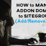 How to Manage Addon Domains to SiteGround (Add or Remove or Point)